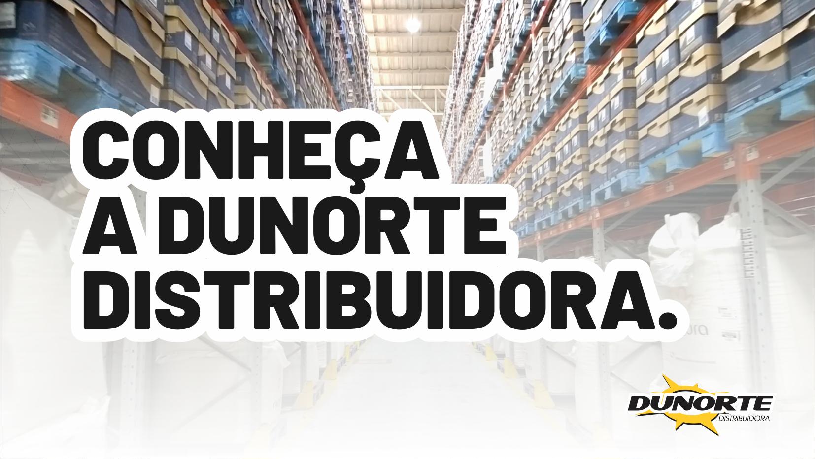 Conheça a Dunorte Distribuidora